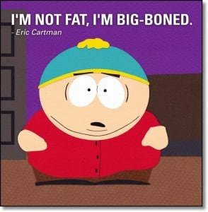 I'm Not Fat, I'm Big Boned