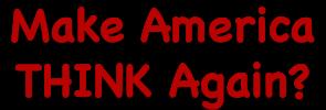 Make America THINK Again?